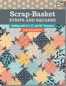 "Scrap Basket Strips and Squares: Quilting with 2.5"" 5"" and 10"" Treasures"