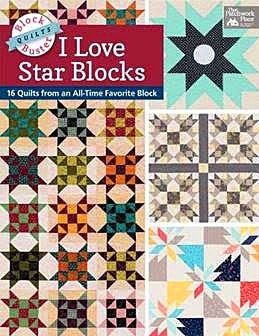 Block-Buster Quilts - I Love Star Blocks: 16 Quilts from an All-Time Favorite Block by Karen M. Burns