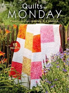 Quilts By Monday: 12 Projects, Projects you can complete in a weekend