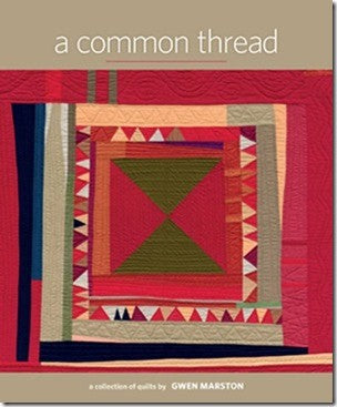 A Common Thread A Collection of Quilts by Gwen Marston