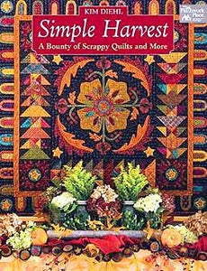 Simple Harvest: A Bounty of Scrappy Quilts and More by Kim Diehl