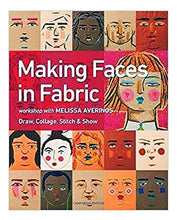 Making Faces In Fabric: Workshop with Melissa Averinos -ÊDraw, Collage, Stitch & Show