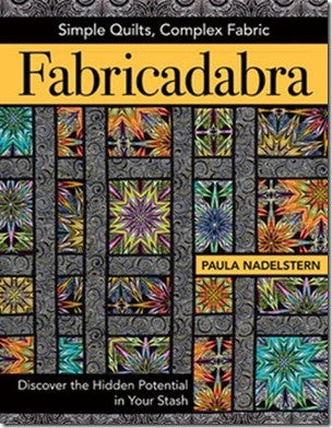 Fabricadabra - Simple Quilts Complex Fabric: Discover the Hidden Potential in Your Stash by Paula Nadelstern