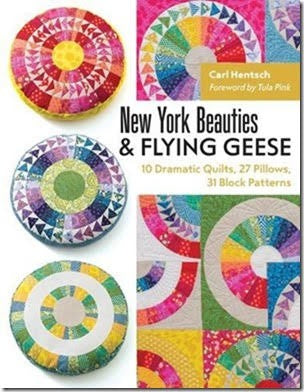 New York Beauties & Flying Geese: 10 Dramatic Quilts, 27 Pillows, 31 Block Patterns - Dramatic curves and angles for today's adventurous quilter by Carl Hentsch