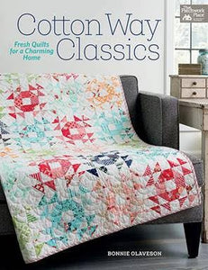 Cotton Way Classics: 13 Fresh Quilts for a Charming Home by Bonnie Olaveson