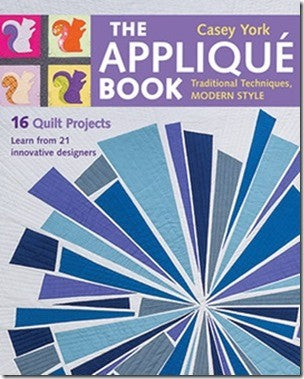The AppliquŽ Book: Traditional Techniques Modern Style 16 Quilt Projects