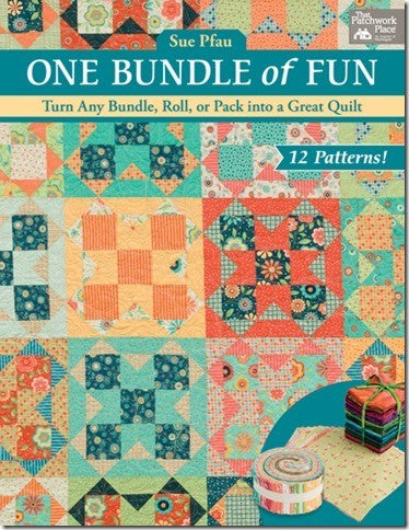 One Bundle of Fun: Turn Any Bundle, Roll, or Pack into a Great Quilt by Sue Pfau