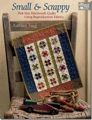 Small and Scrappy: Pint-Size Patchwork Quilts Using Reproduction Fabrics by Kathleen Tracy