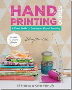 Hand Printing Studio: 15 Projects to Color Your Life A Visual Guide To Printing on Almost Anything