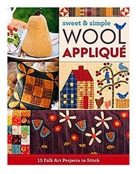 Sweet & Simple Wool Applique: 15 Folk Art Projects to Stitch