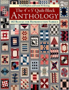 "The 4"" by 5"" Quilt-Block Anthology: 182 Blocks for Reproduction Fabrics by Carol Hopkins & Linda M. Koenig"