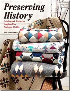 Preserving History: Patchwork Patterns Inspired by Antique Quilts by Julie Hendricksen