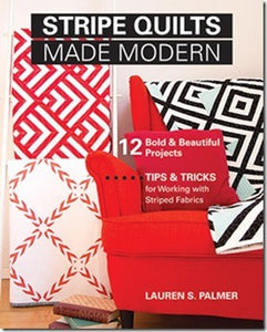 Stripe Quilts Made Modern:æ12 Bold & Beautiful Projects - Tips & Tricks for Working with Striped Fabrics by Lauren S. Palmer