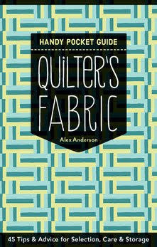 Quilter's Fabric Handy Pocket Guide: Tips & Advice For Selection, Care & Storage By Alex Anderson