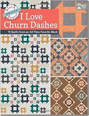 I Love Churn Dashes: Block-Buster Quilts -15 Quilts from an All-Time Favorite Block - by Karen M. Burns