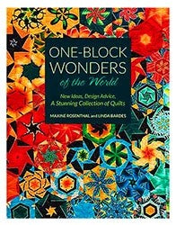 One-Block Wonders Of The World: A Stunning Collection of Quilts by Maxine Rosenthal and Linda Bardes