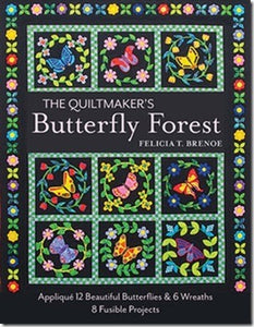 The Quiltmaker's Butterfly Forest: AppliquŽ 12 Beautiful Butterflies & 6 Wreaths by Felicia T. Brenoe