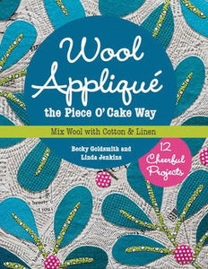 Wool AppliquŽ The Piece O' Cake Way 12 Cheerful Projects