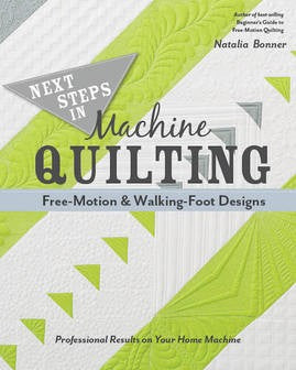 Next Steps In Machine Quilting Free-Motion & Walking-Foot Designs: Professional Results on Your Home Machine