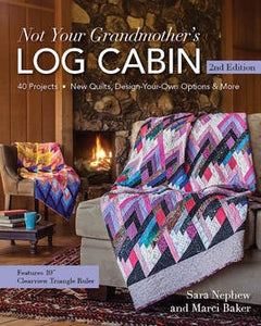 Not Your Grandmother's Log Cabin 2nd Edition