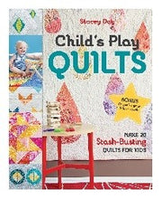 Childs Play Quilts: Make 20 Stash-Busting Quilts For Kids By Stacey Day