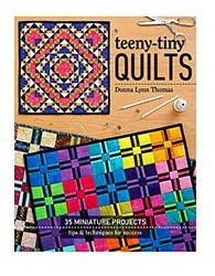Teeny Tiny Quilts - 35 Minature Projects By Donna Lynn Thomas