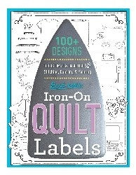 Best Ever Iron On Quilt Labels: 100+ Designs To Customize & Embellish With Stitching, Colouring & Painting
