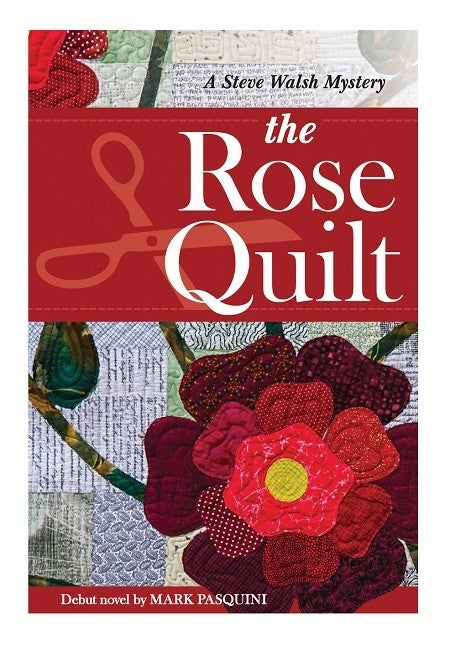The Rose Quilt: A Steve Walsh Mystery By Mark Pasquini