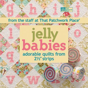 Jelly Babies: 14 Adorable Quilts in a wide variety of styles from 2 1/2 Strips