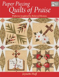 Paper Piecing Quilts of Praise Patterns Inspired by Beloved Hymns