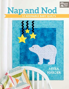 Nap And Nod: 12 Adorable Baby Quilts - Make Nap Time - Or Any Time - A Lot More Fun!