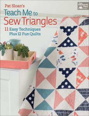 Pat Sloan's Teach Me to Sew Triangles - 13 Easy Techniques Plus 12 Fun Quilts