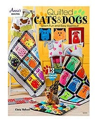 Quilted Cats & Dogs by Chris Malone: Learn Fun & Easy Applique - 13 Pet-Friendly Projects