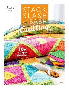 Stack Slash & Sash Quilting - 10+ Unique Projects