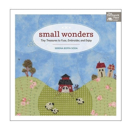 Small Wonders: Tiny Treasures to Fuse, Embroider, and Enjoy By Serena Boffa Soda