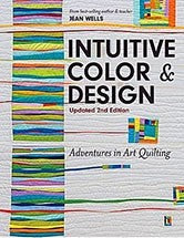 Intuitive Color & Design, Updated 2nd Edition: Adventures in Art Quilting by Jean Wells