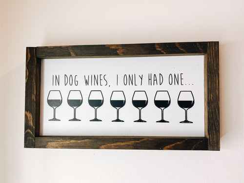 IN DOG WINES, I'VE ONLY HAD ONE!