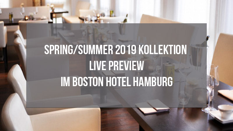 Spring/Summer 2019 Kollektion Live Preview im Boston Hotel Hamburg