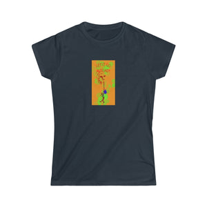 Let It Go, Already - Women's Softstyle Tee