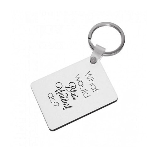 What Would Blair Waldorf Do - Gossip Girl Keyring - Fun Cases