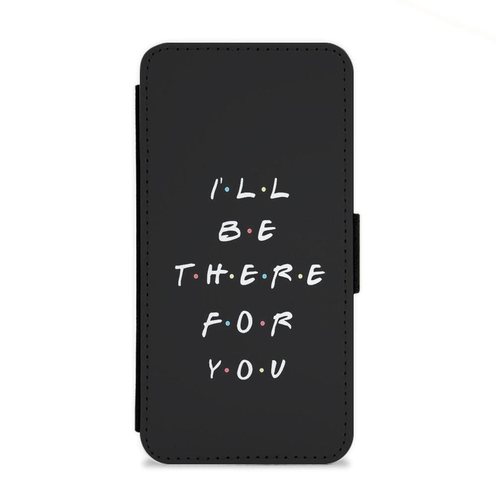 Black I'll Be There For You - Friends Flip Wallet Phone Case - Fun Cases