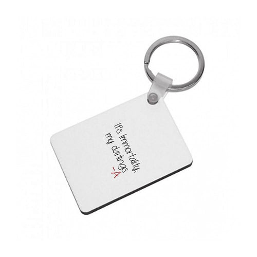 It's Immortality My Darlings - Pretty Little Liars Keyring - Fun Cases