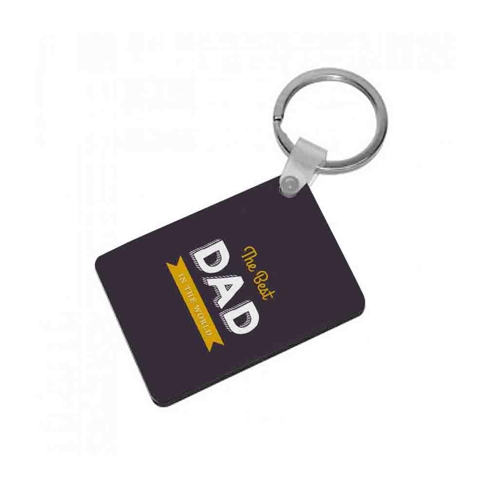 Best Dad In The World Keyring - Fun Cases