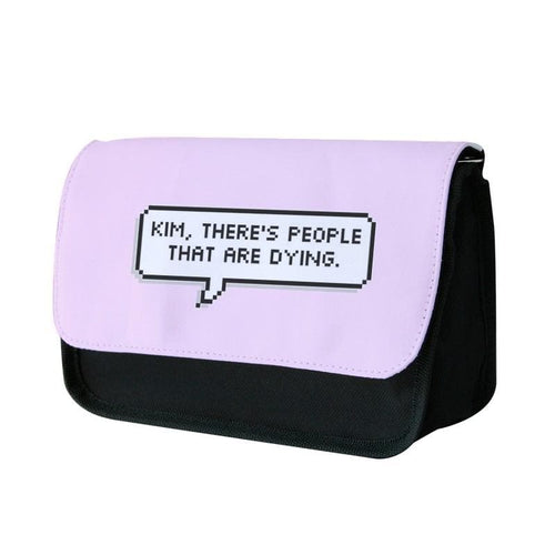 Kim, There's People That Are Dying Pencil Case - Fun Cases