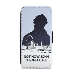 Now Now John, I'm On A Case - Sherlock Flip / Wallet Phone Case - Fun Cases