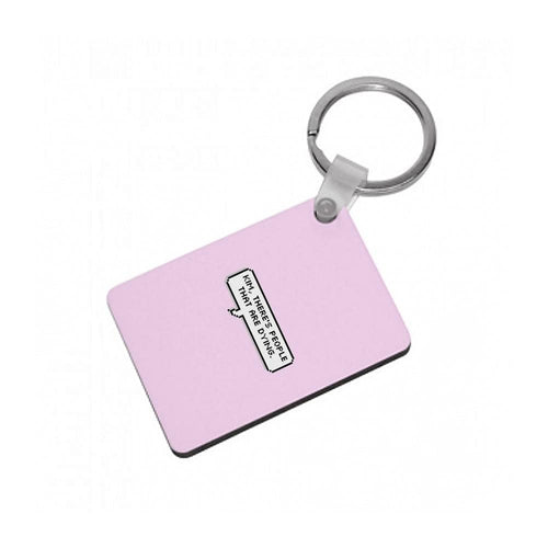 Kim, There's People That Are Dying Keyring - Fun Cases