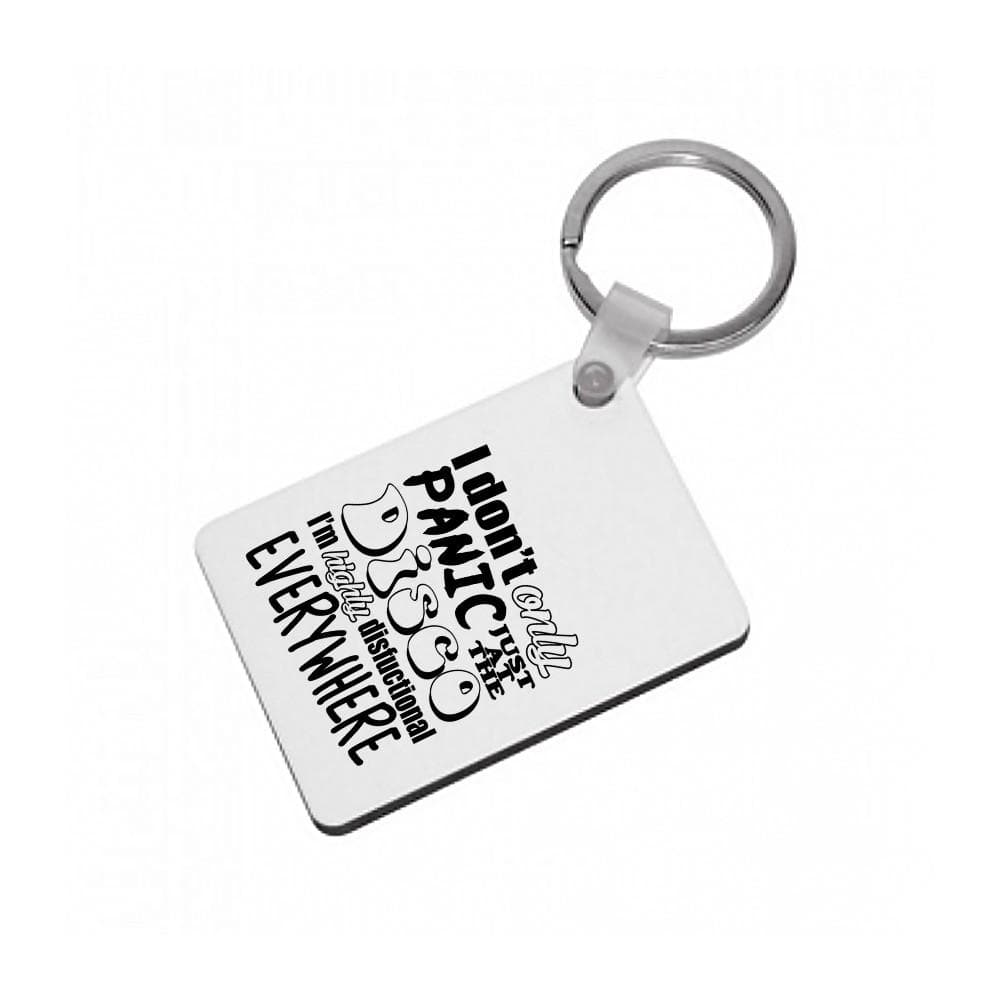 I'm Highly Disfunctional Everywhere - Panic At The Disco Keyring - Fun Cases