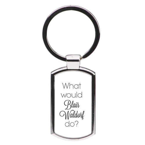 What Would Blair Waldorf Do - Gossip Girl Luxury Keyring