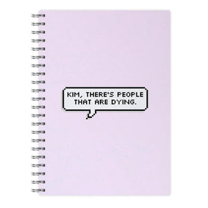Kim, There's People That Are Dying Notebook - Fun Cases