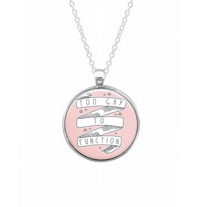 Too Gay To Function - Mean Girls Necklace